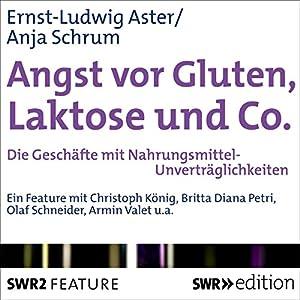 Angst vor Gluten, Laktose und Co. Hörbuch