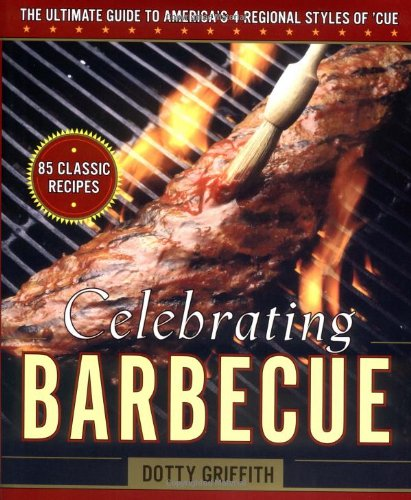 Read Online Celebrating Barbecue: The Ultimate Guide to America's 4 Regional Styles of 'Cue pdf