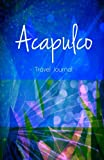 Acapulco Travel Journal: High Quality Notebook for Acapulco