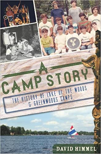 A Camp Story The History Of Lake Of The Woods Greenwoods Camps Landmarks Himmel David 9781609493455 Amazon Com Books