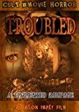 Troubled; A Sick Tormented Rampage by Nick Stoppani