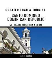 Greater Than a Tourist - Santo Domingo, Dominican Republic: 50 Travel Tips from a Local