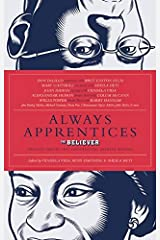 Always Apprentices: The Believer magazine Presents Twenty-Two Conversations Between Writers Paperback