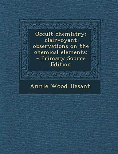 Download Occult Chemistry Clairvoyant Observations On The Chemical
