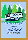 Download Fifth Wheel Life Is Good In The Trailerhood: An RV'ers Travel Journal in PDF ePUB Free Online