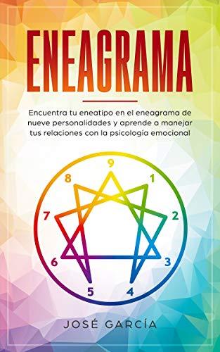 Eneagrama: Encuentra tu eneatipo en el eneagrama de nueve personalidades y aprende a manejar tus relaciones con la psicología emocional (Spanish ...