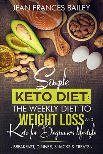 Simple Keto Diet: The Weekly Diet to Weight Loss and Keto for Beginners Lifestyle : Breakfast, Dinner, Snacks & ()