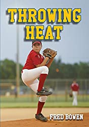 Throwing Heat (Fred Bowen Sports Stories: Baseball)
