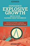 Experience Explosive Growth With Your Barber Shop Business: Secrets to 10x Profits, Leadership, Innovation & Gaining an Unfair Advantage