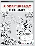 Polynesian Tattoo Designs: Ocean Legacy (TT Design Books) (Volume 1)
