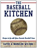 The Baseball Kitchen, David & Madalon Wilson, 1452557780