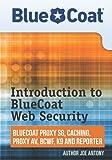 Introduction to BlueCoat Web Security, Joe Antony, 0615582931