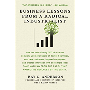 Business Lessons from a Radical Industrialist: How a CEO Doubled Earnings , Inspired Employees and Created Innovation…