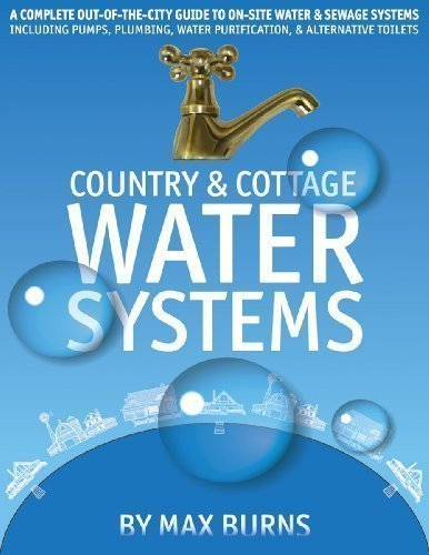 Country & Cottage Water Systems: A Complete Out-Of-The-City Guide to On-Site Water & Sewage Systems, Including Pumps, Plumbing, Water Purification, & by Burns, Max Spi Edition (2010)