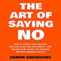 The Art of Saying No: How to Stand Your Ground, Reclaim Your Time and Energy, and Refuse to Be Taken for Granted (Without Feeling Guilty!) Audiobook by Damon Zahariades Narrated by Joe Hempel