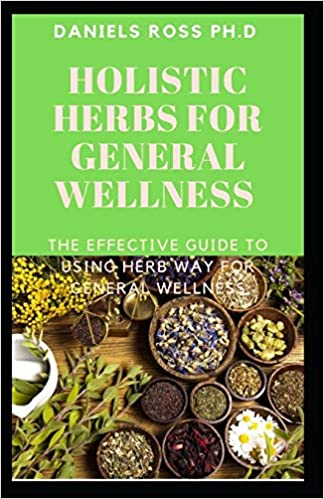 HOLISTIC HERBS FOR GENERAL WELLNESS: Herbs and Remedies for Common Ailments: The World's Most Effective Healing Medicinal Herbs Plants for General Wellness 1