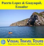 Puerto Lopez and Guayaquil, Ecuador: A Self-guided Pictorial Eco-Tour (Tours4Mobile, Visual Travel Tours Book 58)