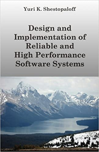 Design And Implementation Of Reliable And High Performance Software Systems Including Distributed And Parallel Computing And Interprocess Communicatio Shestopaloff Yuri K 9780981380049 Amazon Com Books