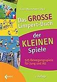 Das große Limpert-Buch der Kleinen Spiele: 525 Bewegungsspiele für Jung und Alt