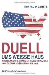Duell ums Weisse Haus: Amerikanische Präsidentschaftswahlen von George Washington bis 2008