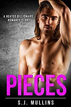 Pieces: A Heated Billionaire Romance Story by [Mullins, S.J.]