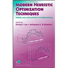 Modern Heuristic Optimization Techniques: Theory and Applications to Power Systems (IEEE Press Series on Power Engineering)
