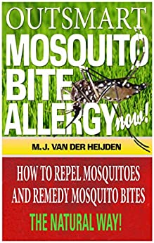 Outsmart Mosquito Bite Allergy Now: How to Repel Mosquitoes and Remedy Mosquito Bites, The Natural Way! by [van der Heijden, M.J.]