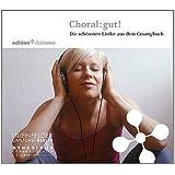 Choral:gut! Die schönsten Lieder des Gesangbuchs