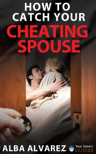 How to Catch Your Cheating Spouse: Prove Infidelity without a Shadow of a Doubt