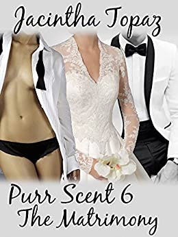 Purr Scent VI: The Matrimony: Purr Billionaire M/F/F Menage BDSM Erotic Romance (Purr Billionaire BDSM Trio Book 6) by [Topaz, Jacintha]