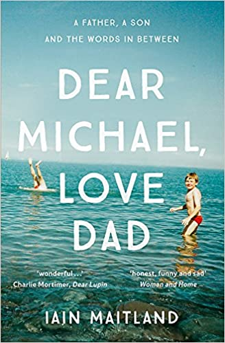 Dear Michael, Love Dad: Letters, laughter and all the things we leave  unsaid.: Amazon.co.uk: Maitland, Iain: 9781473638198: Books