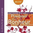 Plaidoyer pour le Bonheur   Livre audio Auteur(s) : Matthieu Ricard Narrateur(s) : Michel Raimbault