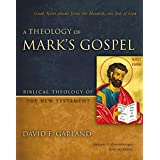 A Theology of Mark's Gospel: Good News about Jesus the Messiah, the Son of God (Biblical Theology of the New Testament Series