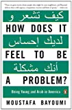How Does It Feel to Be a Problem?: Being Young and Arab in America, Moustafa Bayoumi, 0143115413