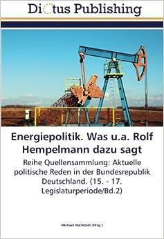 Book Energiepolitik. Was u.a. Rolf Hempelmann dazu sagt: Reihe Quellensammlung: Aktuelle politische Reden in der Bundesrepublik Deutschland. (15. - 17. Legislaturperiode/Bd.2) (German Edition)
