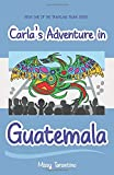 Carla's Adventure in Guatemala: Book 1 of the Travelling Trunk Series (The Traveling Trunk)