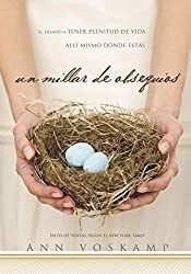 Un millar de obsequios: El desafío a tener plenitud de vida allí mismo donde estás (Spanish Edition)