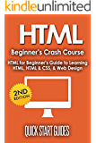 HTML: 2nd Edition! Beginner's Crash Course - HTML for Beginners Guide to: Learning HTML, HTML & CSS, & Web Design (HTML5, HTML5 and CSS3, HTML Programming, ... for Beginners, HTML Programming Book 1)
