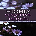 Highly Sensitive Person: 2 Manuscripts: Empowering Empaths, Healing, Sensitive Emotions, Energy & Relationships, Coping with Emotional and Psychological Trauma Audiobook by Melissa Anna Holloway Narrated by Colleen Rose