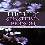 Highly Sensitive Person: 2 Manuscripts: Empowering Empaths, Healing, Sensitive Emotions, Energy & Relationships, Coping with Emotional and Psychological Trauma | Melissa Anna Holloway