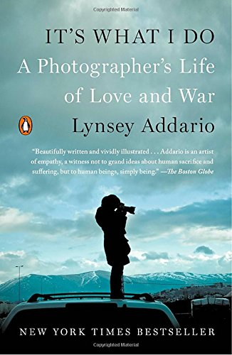 It's What I Do: A Photographer's Life of Love and (Photographers Life)