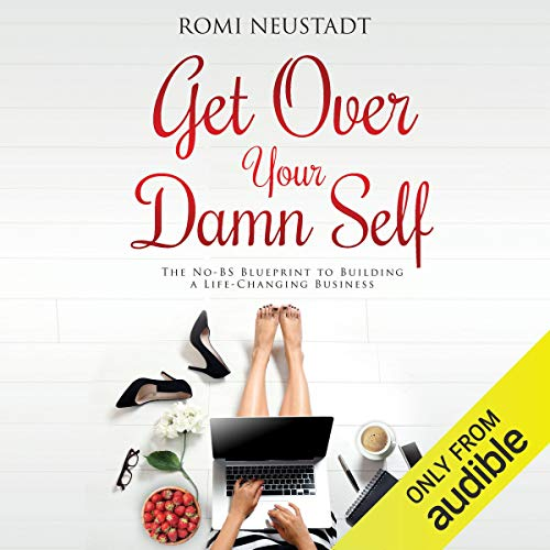 Get Over Your Damn Self: The No-BS Blueprint to Building a Life-Changing Business ()