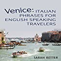 Venice: Italian Phrases for English Speaking Travelers: The Most Needed Phrases to Get Around When Travelling in Venice Audiobook by Sarah Retter Narrated by Ilja Rosendahl
