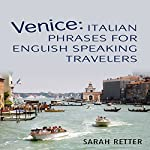 Venice: Italian Phrases for English Speaking Travelers: The Most Needed Phrases to Get Around When Travelling in Venice | Sarah Retter