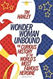 img - for Wonder Woman Unbound: The Curious History of the World's Most Famous Heroine book / textbook / text book