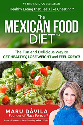 The Mexican Food Diet: Healthy Eating that Feels like Cheating by Maru Dávila