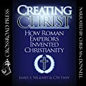 Creating Christ: How Roman Emperors Invented Christianity Audiobook by James S. Valliant, C. W. Fahy Narrated by Chris MacDonnell