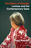 The Ethics of Visuality: Levinas and the Contemporary Gaze (International Library of Contemporary Philosophy), Hagi Kenaan, 1780765169