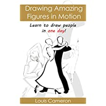 Drawing Amazing Figures in Motion: Learn to draw people in one day!