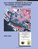 Salt Marsh Trends in Selected Estuaries of Southwestern Connecticut, Ralph Tiner and U. S. Fish U.S. Fish and Wildlife Service, 1491041641
